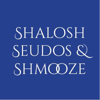 Shalosh Seudos & Shmooze